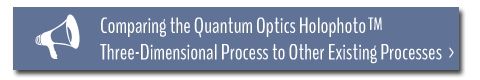 Comparing the Quantum Optics HolophotoTM Three-Dimensional Process to Other Existing Processes